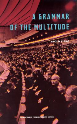 A Grammar of the Multitude By Virno, Paolo/ Lotringer, Sylvere (FRW)